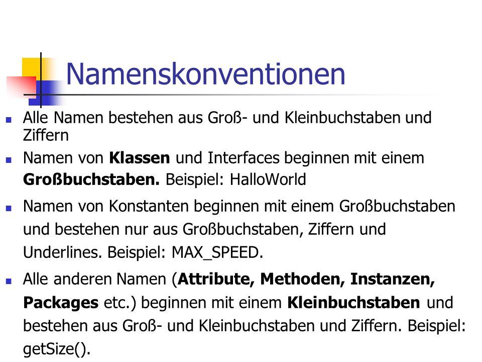 Namenskonventionen Alle Namen bestehen aus Groß- und Kleinbuchstaben und Ziffern Namen von Klassen und Interfaces beginnen mit einem Großbuchstaben.