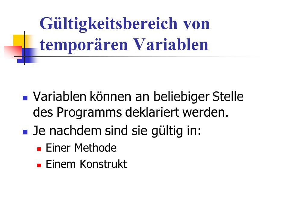 Gültigkeitsbereich von temporären Variablen Variablen können an beliebiger Stelle des Programms deklariert werden.
