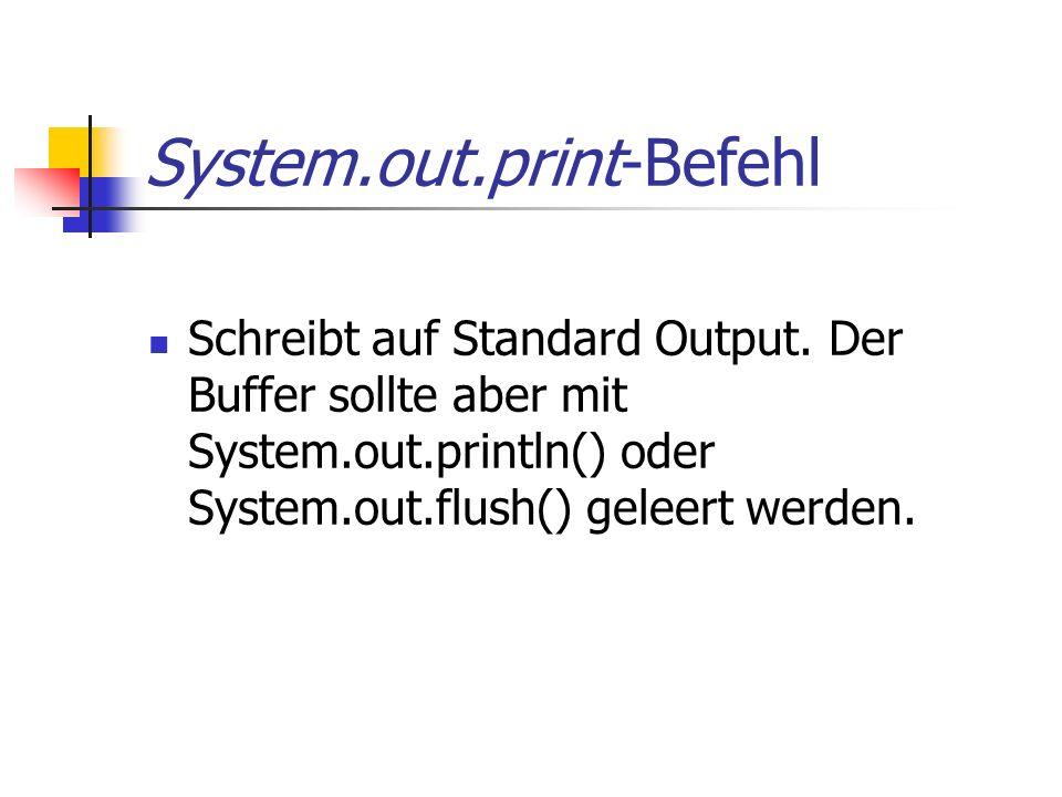 System.out.print-Befehl Schreibt auf Standard Output.