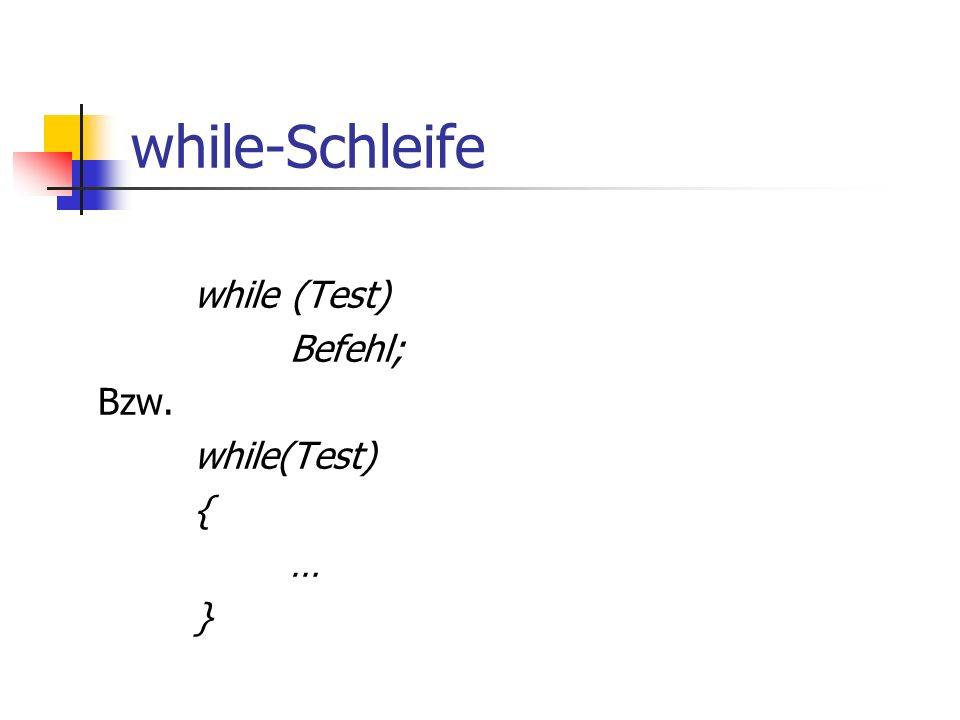 while-Schleife while (Test) Befehl; Bzw. while(Test) { … }