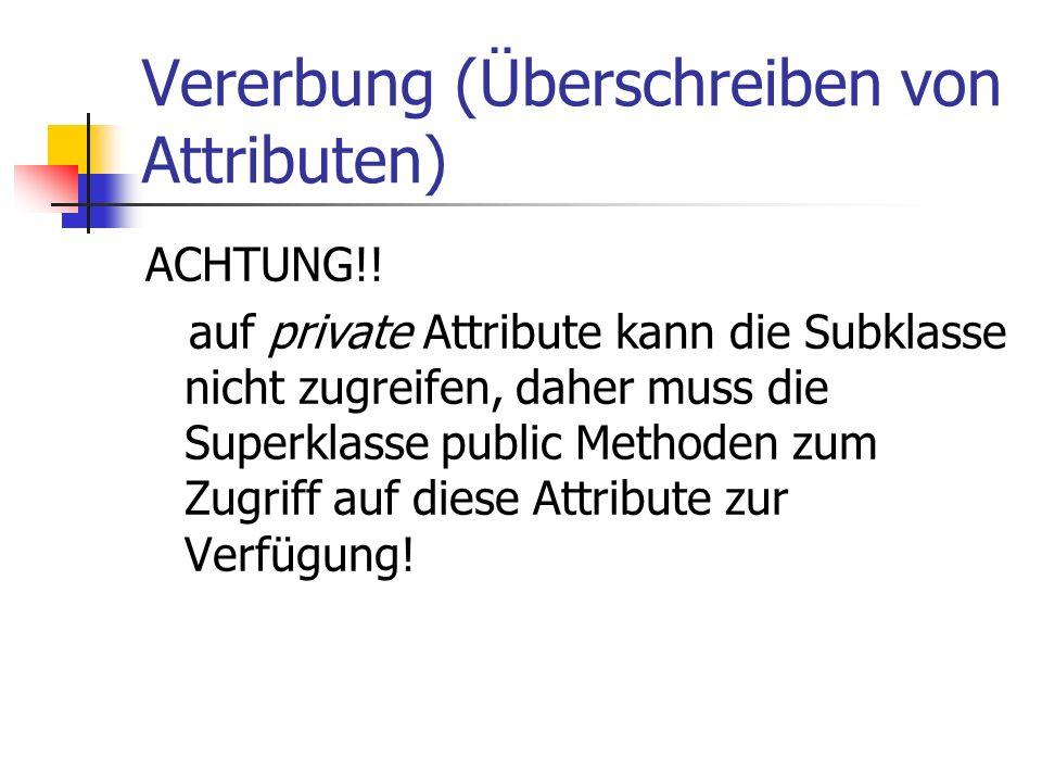 Vererbung (Überschreiben von Attributen) ACHTUNG!.