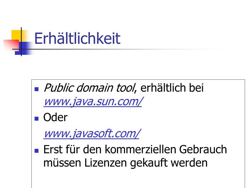 Erhältlichkeit Public domain tool, erhältlich bei www.java.sun.com/ Oder www.javasoft.com/ Erst für den kommerziellen Gebrauch müssen Lizenzen gekauft werden