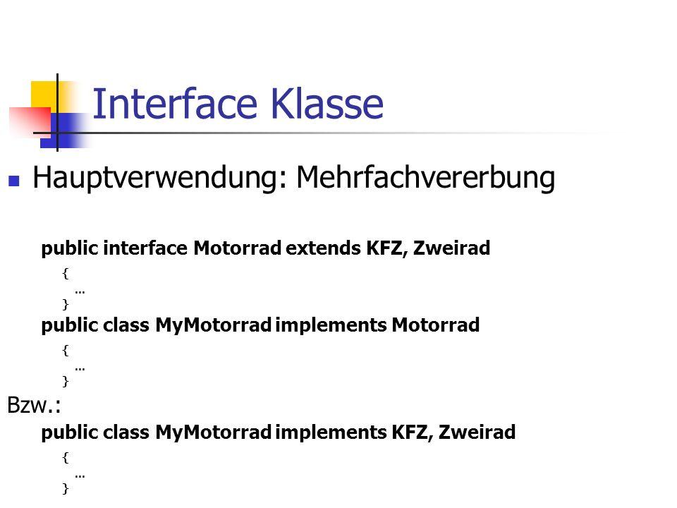 Interface Klasse Hauptverwendung: Mehrfachvererbung public interface Motorrad extends KFZ, Zweirad {...