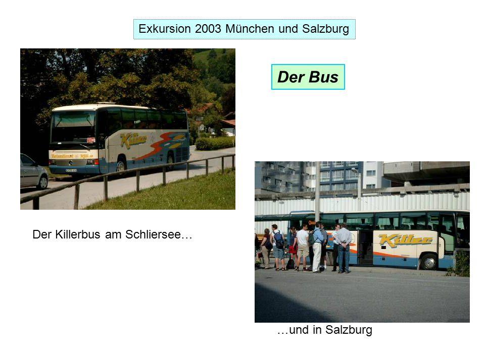 Exkursion 2003 München und Salzburg Der Killerbus am Schliersee… …und in Salzburg Der Bus