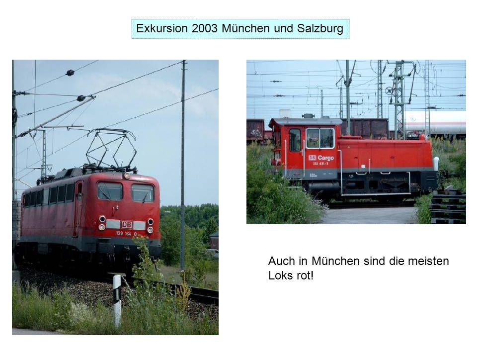 Exkursion 2003 München und Salzburg Auch in München sind die meisten Loks rot!