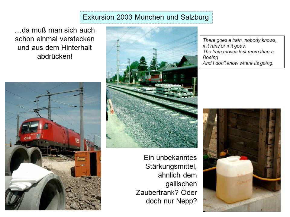 Exkursion 2003 München und Salzburg …da muß man sich auch schon einmal verstecken und aus dem Hinterhalt abdrücken.