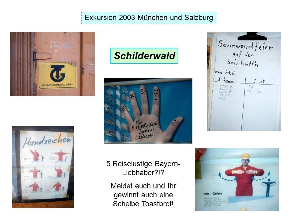 Exkursion 2003 München und Salzburg Schilderwald 5 Reiselustige Bayern- Liebhaber !.