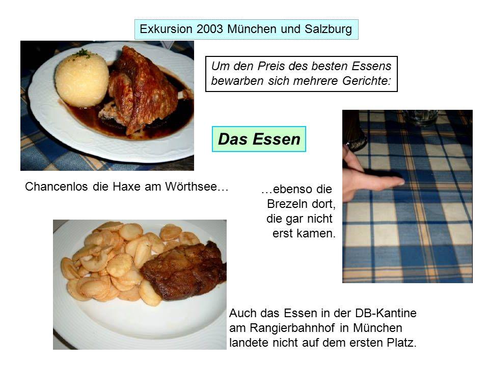 Exkursion 2003 München und Salzburg Um den Preis des besten Essens bewarben sich mehrere Gerichte: Chancenlos die Haxe am Wörthsee… …ebenso die Brezeln dort, die gar nicht erst kamen.