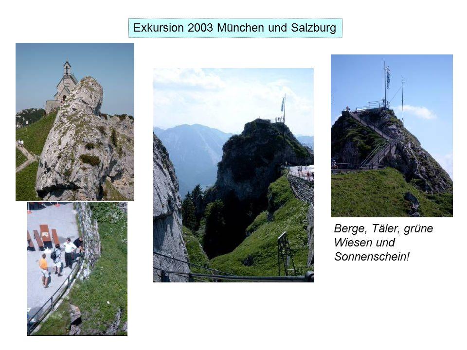 Exkursion 2003 München und Salzburg Berge, Täler, grüne Wiesen und Sonnenschein!