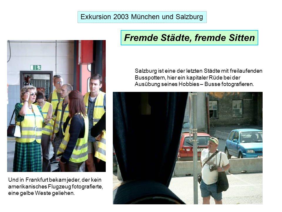 Exkursion 2003 München und Salzburg Fremde Städte, fremde Sitten Salzburg ist eine der letzten Städte mit freilaufenden Busspottern, hier ein kapitaler Rüde bei der Ausübung seines Hobbies – Busse fotografieren.