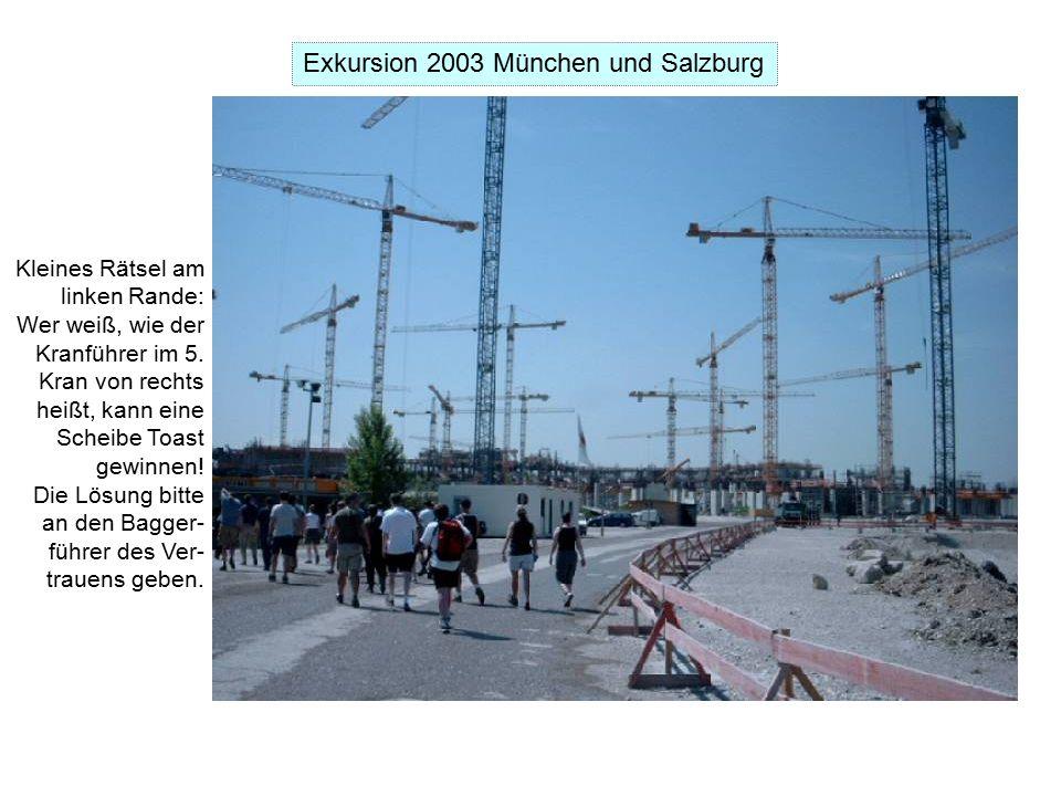 Exkursion 2003 München und Salzburg Kleines Rätsel am linken Rande: Wer weiß, wie der Kranführer im 5.