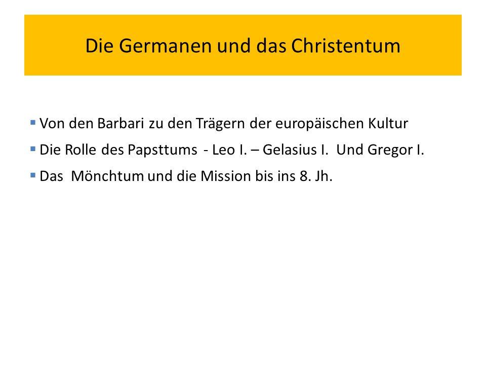 Die Germanen und das Christentum  Von den Barbari zu den Trägern der europäischen Kultur  Die Rolle des Papsttums - Leo I.