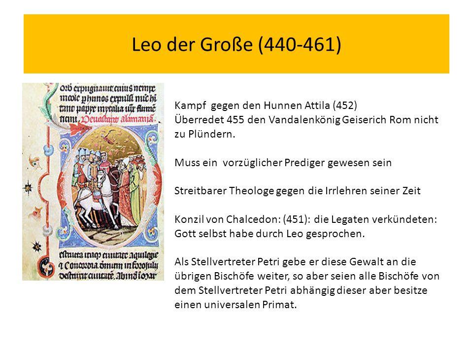 Leo der Große (440-461) Kampf gegen den Hunnen Attila (452) Überredet 455 den Vandalenkönig Geiserich Rom nicht zu Plündern.
