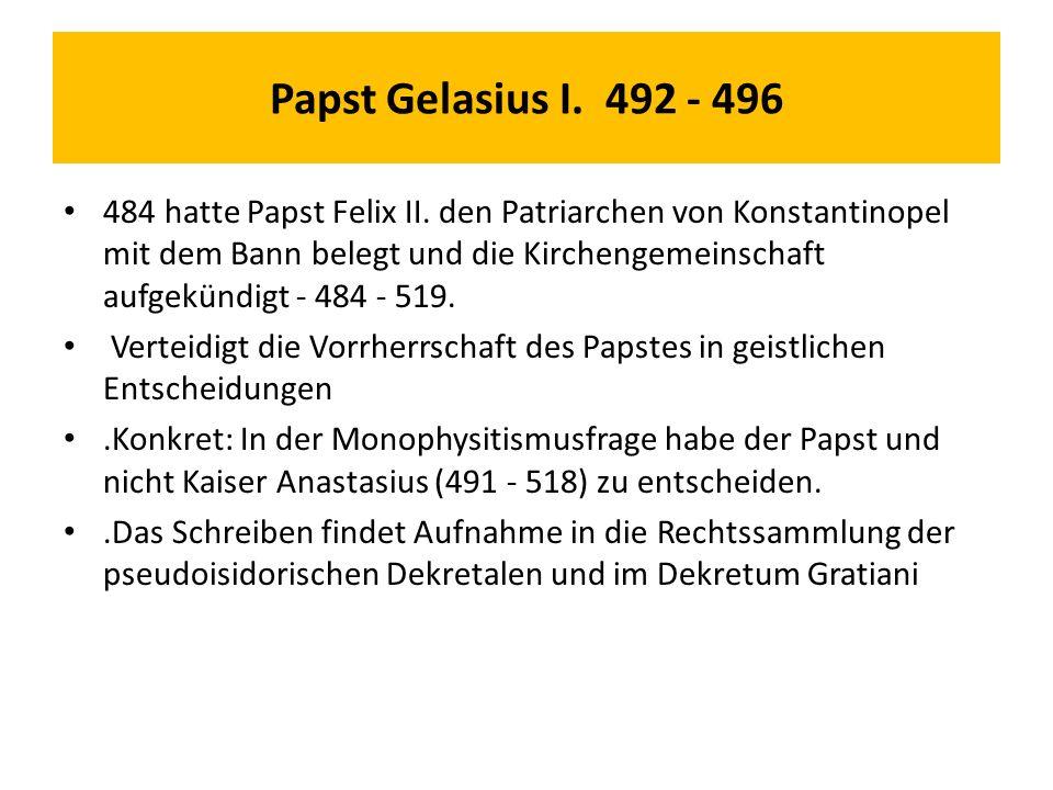 Papst Gelasius I. 492 - 496 484 hatte Papst Felix II.