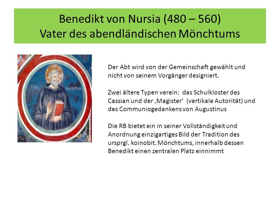 Benedikt von Nursia (480 – 560) Vater des abendländischen Mönchtums Der Abt wird von der Gemeinschaft gewählt und nicht von seinem Vorgänger designiert.
