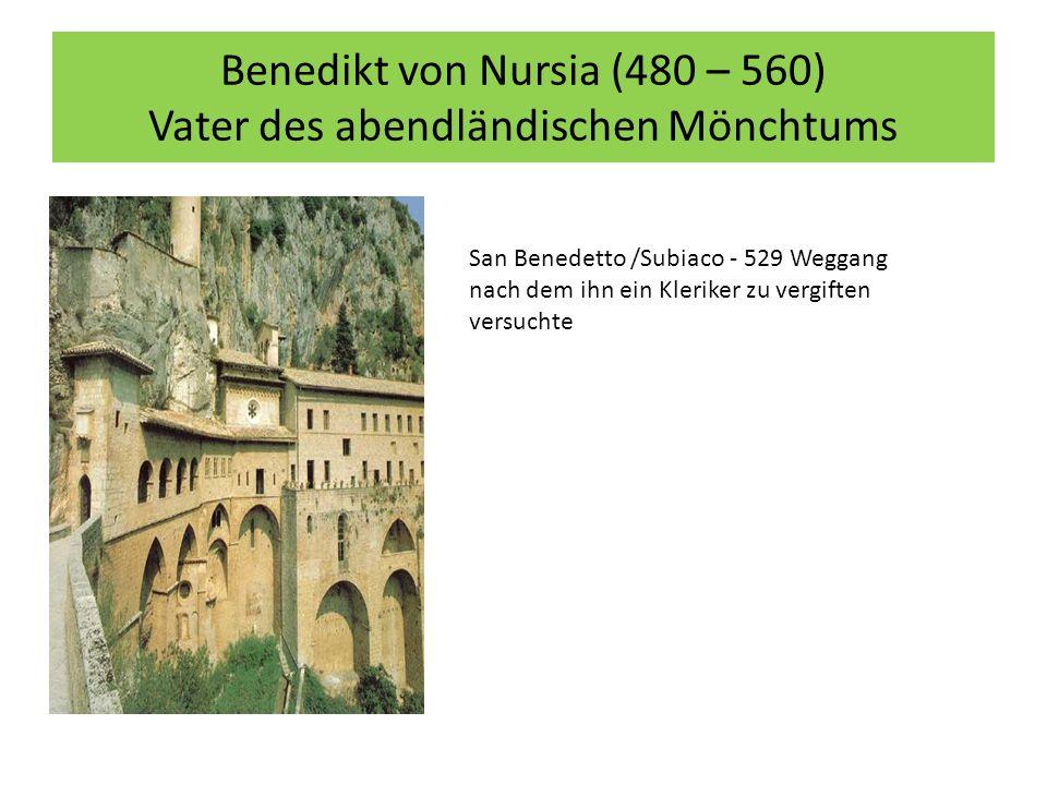 Benedikt von Nursia (480 – 560) Vater des abendländischen Mönchtums San Benedetto /Subiaco - 529 Weggang nach dem ihn ein Kleriker zu vergiften versuchte