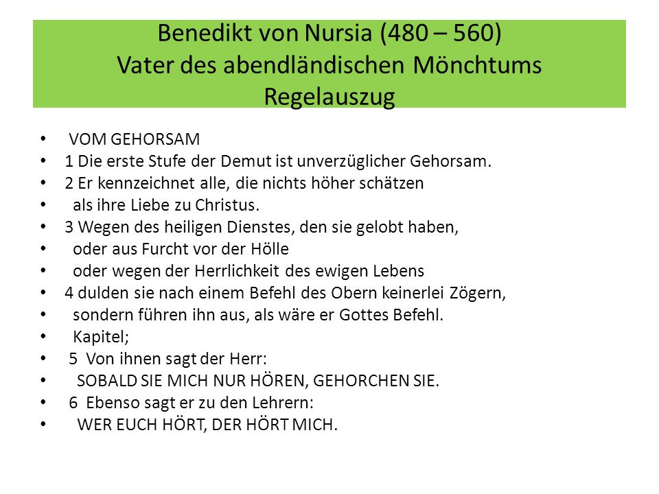 Benedikt von Nursia (480 – 560) Vater des abendländischen Mönchtums Regelauszug VOM GEHORSAM 1 Die erste Stufe der Demut ist unverzüglicher Gehorsam.