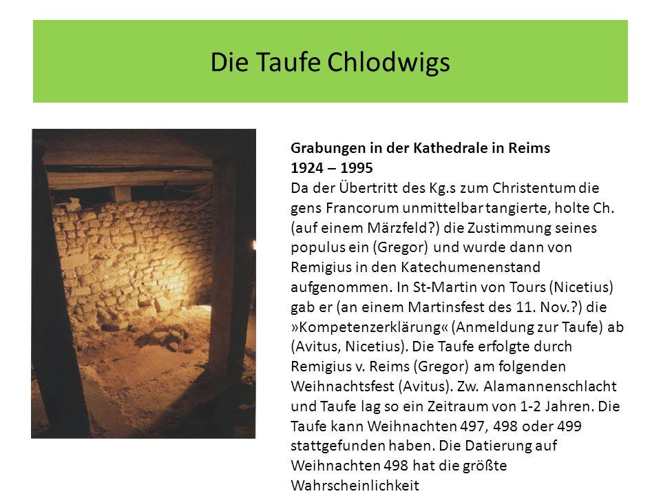 Die Taufe Chlodwigs Grabungen in der Kathedrale in Reims 1924 – 1995 Da der Übertritt des Kg.s zum Christentum die gens Francorum unmittelbar tangierte, holte Ch.