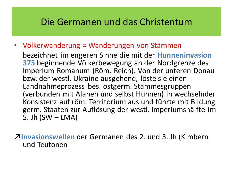 Die Germanen und das Christentum Völkerwanderung = Wanderungen von Stämmen bezeichnet im engeren Sinne die mit der Hunneninvasion 375 beginnende Völkerbewegung an der Nordgrenze des Imperium Romanum (Röm.