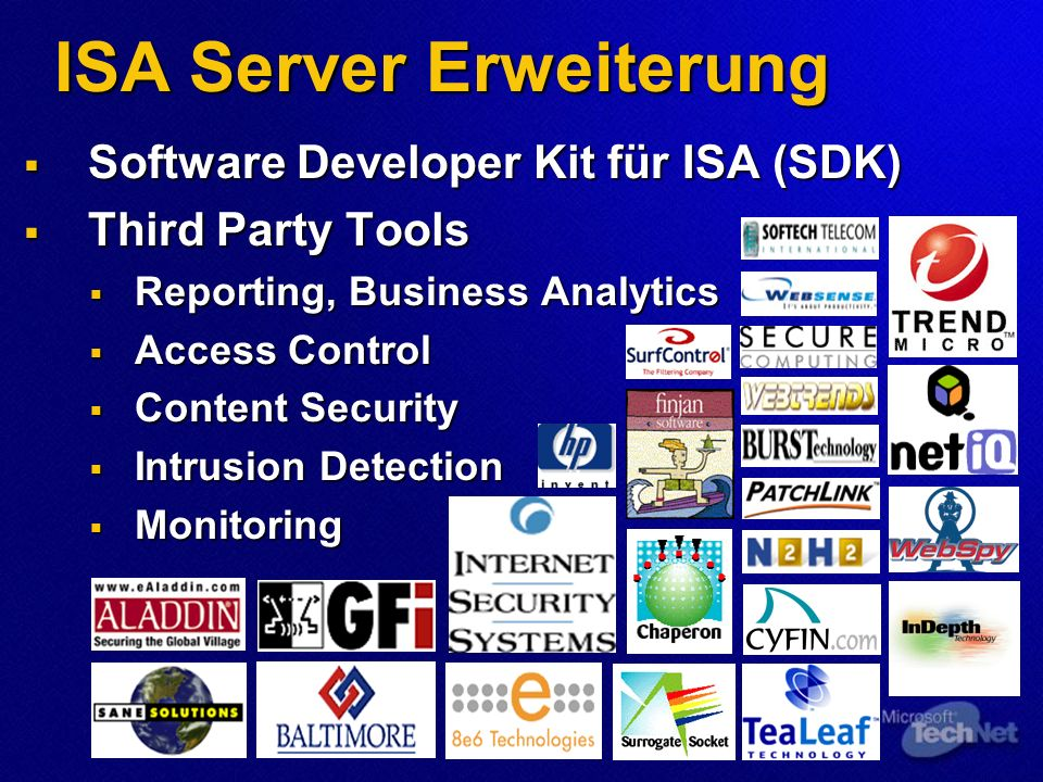 ISA Server Erweiterung  Software Developer Kit für ISA (SDK)  Third Party Tools  Reporting, Business Analytics  Access Control  Content Security  Intrusion Detection  Monitoring