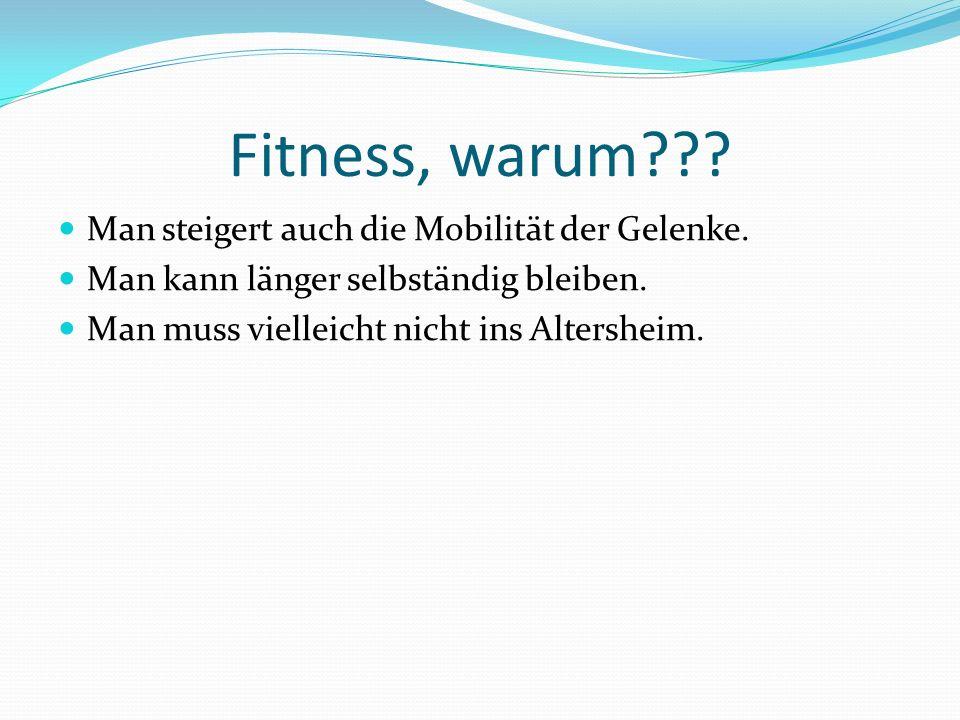 Fitness, warum . Man steigert auch die Mobilität der Gelenke.