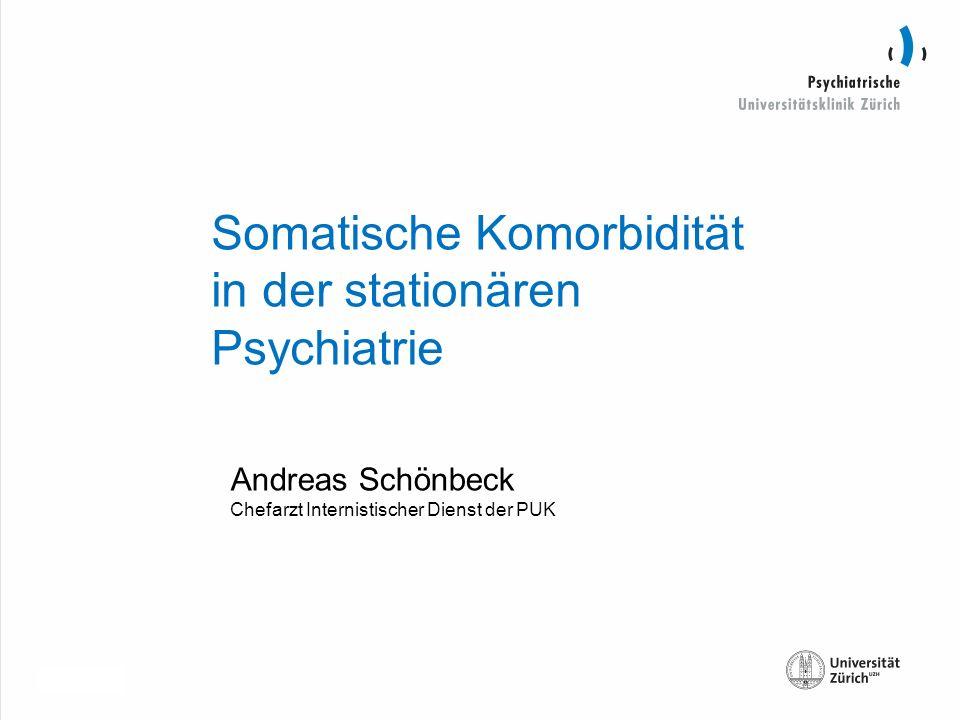 30.10.2013 Somatische Komorbidität in der stationären Psychiatrie Andreas Schönbeck Chefarzt Internistischer Dienst der PUK