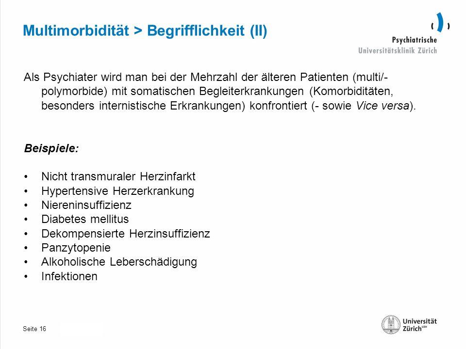 Seite 30.10.2013 Multimorbidität > Begrifflichkeit (II) Als Psychiater wird man bei der Mehrzahl der älteren Patienten (multi/- polymorbide) mit somatischen Begleiterkrankungen (Komorbiditäten, besonders internistische Erkrankungen) konfrontiert (- sowie Vice versa).