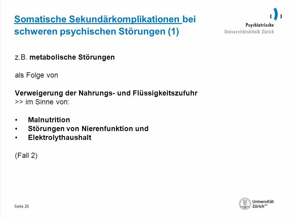 Seite 30.10.2013 Somatische Sekundärkomplikationen bei schweren psychischen Störungen (1) z.B.