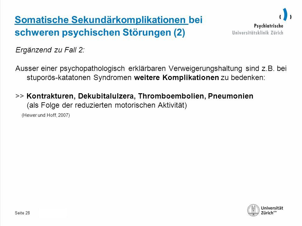 Seite 30.10.2013 Somatische Sekundärkomplikationen bei schweren psychischen Störungen (2) Ergänzend zu Fall 2: Ausser einer psychopathologisch erklärbaren Verweigerungshaltung sind z.B.