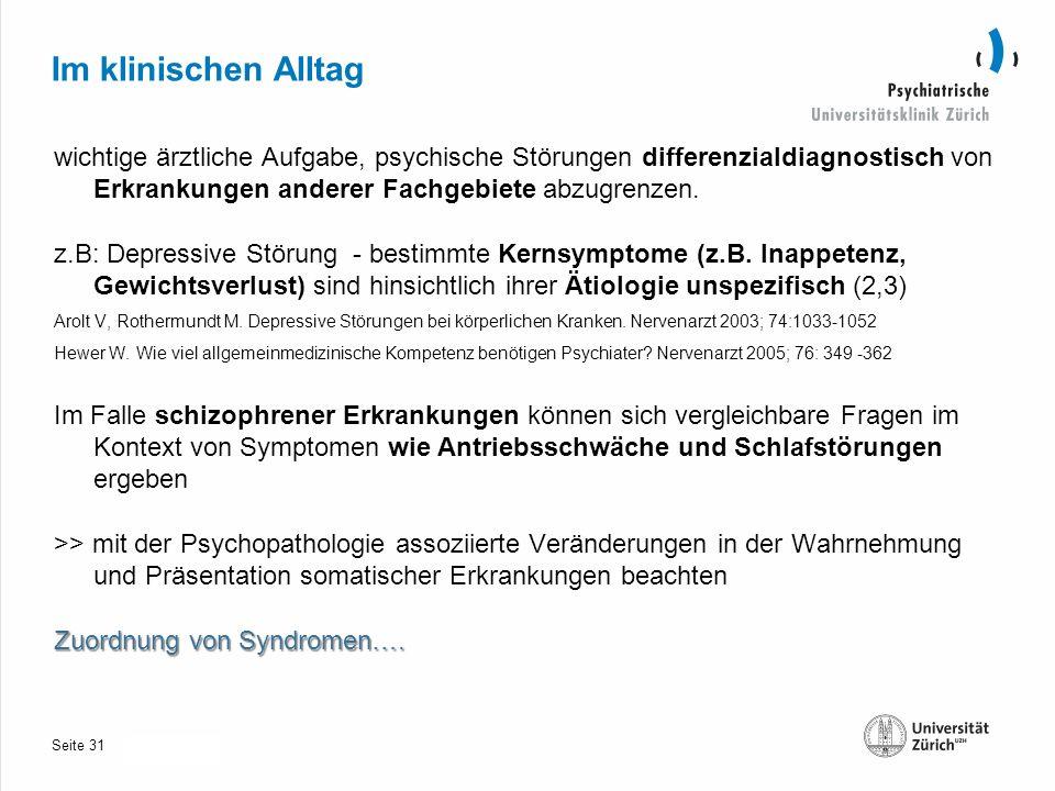 Seite 30.10.2013 Im klinischen Alltag wichtige ärztliche Aufgabe, psychische Störungen differenzialdiagnostisch von Erkrankungen anderer Fachgebiete abzugrenzen.