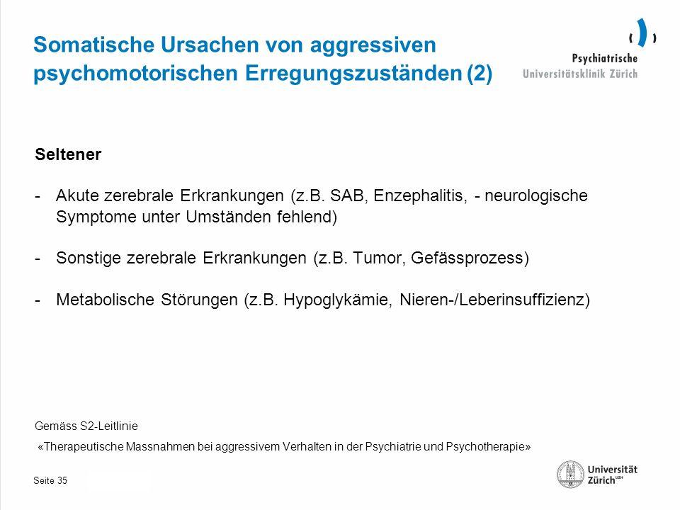 Seite 30.10.2013 Somatische Ursachen von aggressiven psychomotorischen Erregungszuständen (2) Seltener -Akute zerebrale Erkrankungen (z.B.