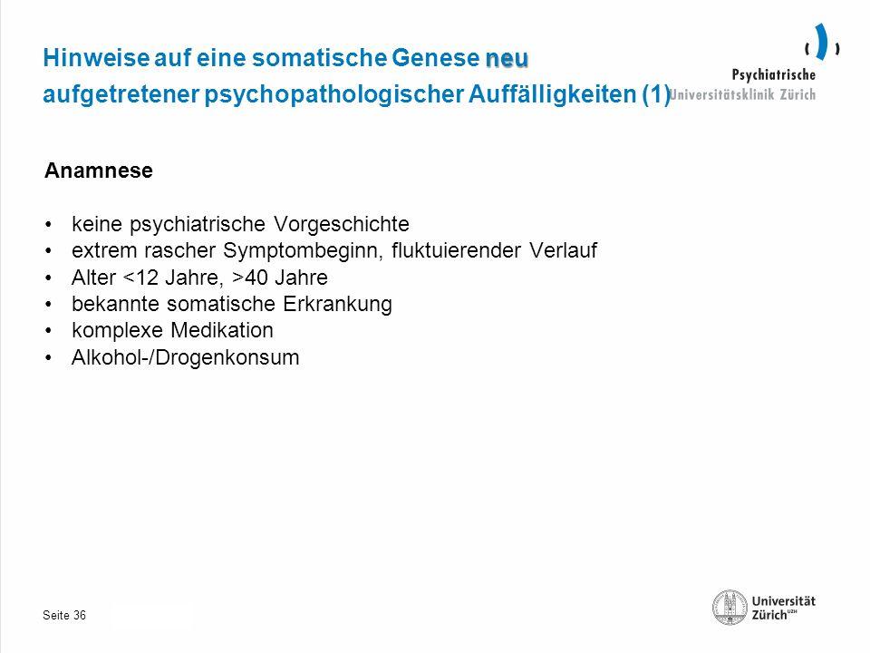 Seite 30.10.2013 neu Hinweise auf eine somatische Genese neu aufgetretener psychopathologischer Auffälligkeiten (1) Anamnese keine psychiatrische Vorgeschichte extrem rascher Symptombeginn, fluktuierender Verlauf Alter 40 Jahre bekannte somatische Erkrankung komplexe Medikation Alkohol-/Drogenkonsum 36