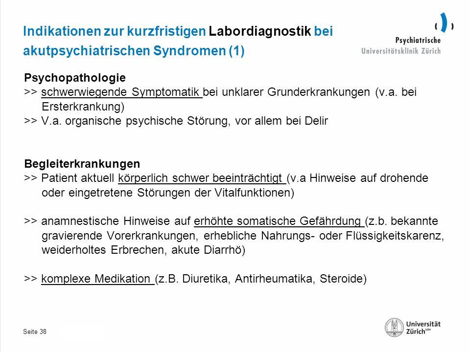 Seite 30.10.2013 Indikationen zur kurzfristigen Labordiagnostik bei akutpsychiatrischen Syndromen (1) Psychopathologie >> schwerwiegende Symptomatik bei unklarer Grunderkrankungen (v.a.