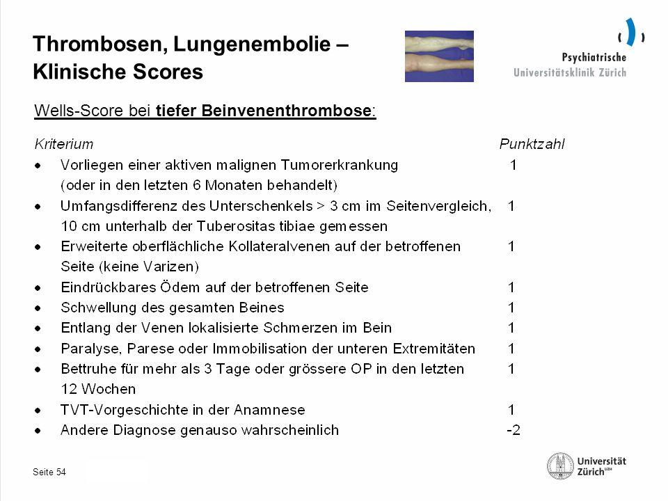 Seite 30.10.2013 Thrombosen, Lungenembolie – Klinische Scores Wells-Score bei tiefer Beinvenenthrombose: 54