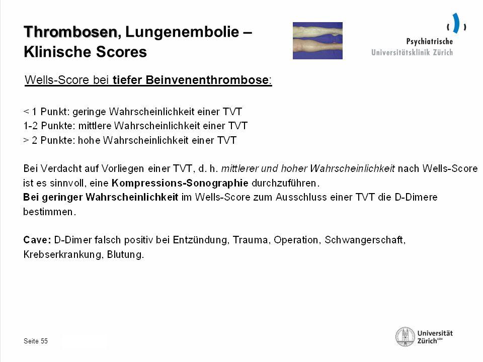 Seite 30.10.2013 Thrombosen Thrombosen, Lungenembolie – Klinische Scores Wells-Score bei tiefer Beinvenenthrombose: 55