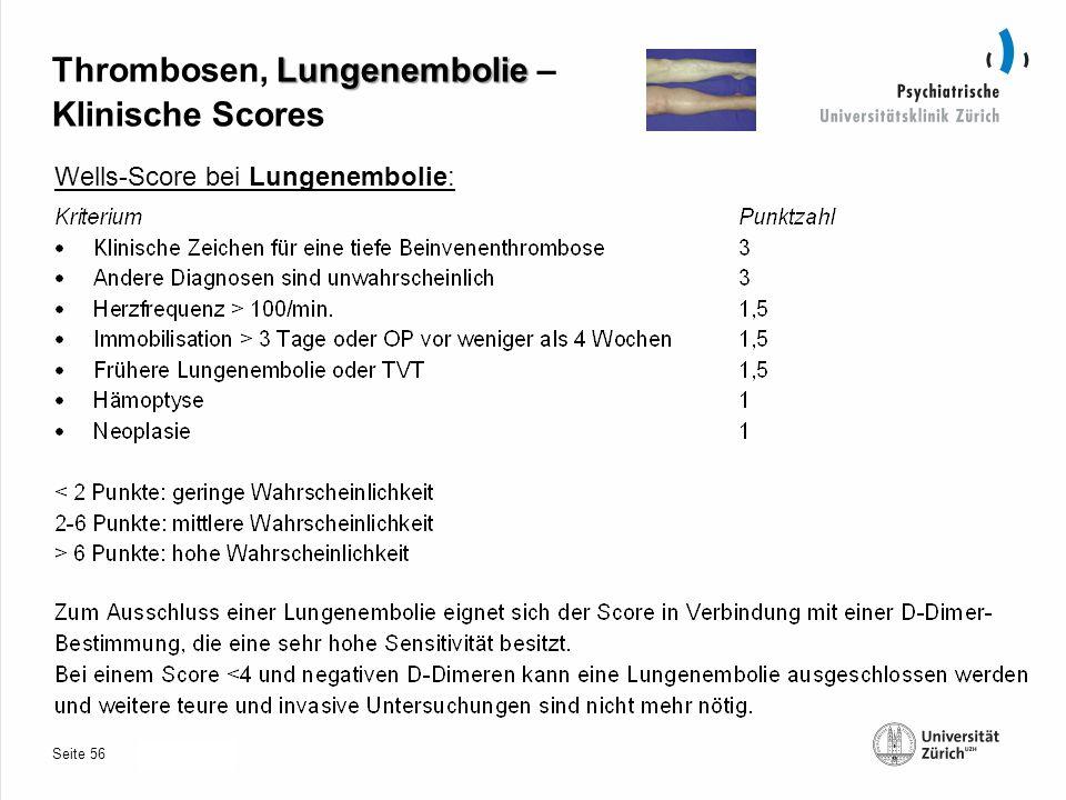 Seite 30.10.2013 Lungenembolie Thrombosen, Lungenembolie – Klinische Scores Wells-Score bei Lungenembolie: 56