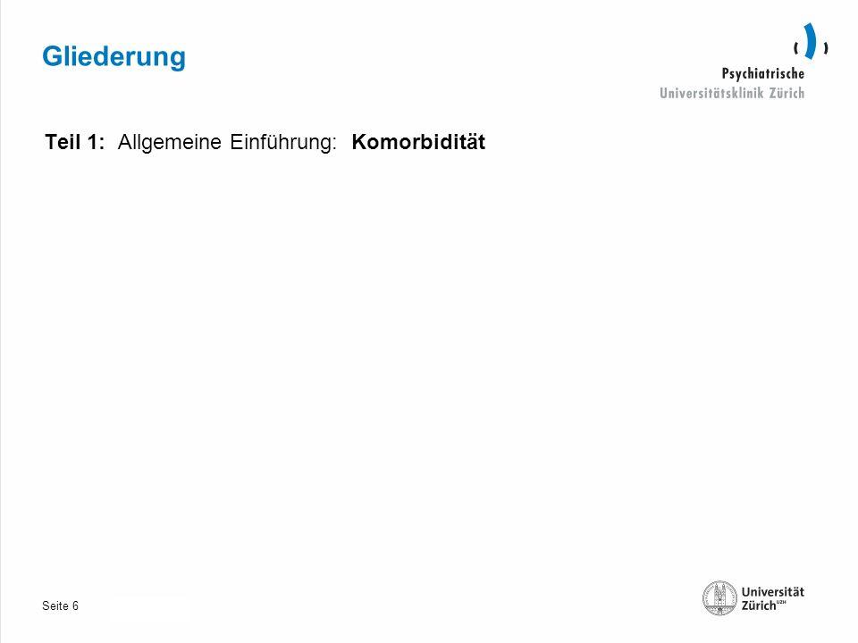 Seite 30.10.2013 Gliederung Teil 1: Allgemeine Einführung: Komorbidität 6