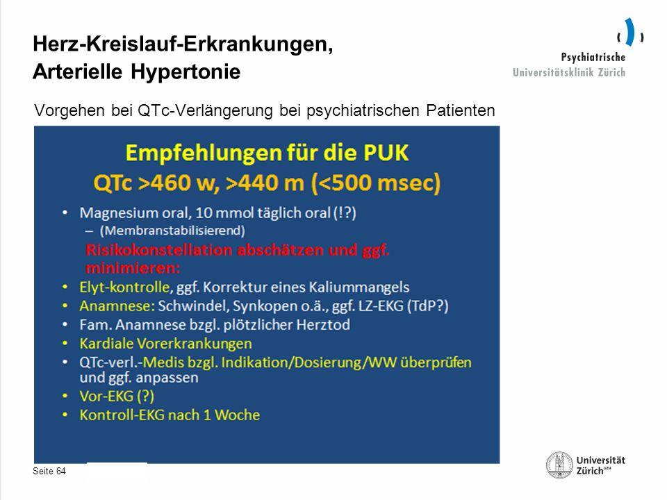 Seite 30.10.2013 Herz-Kreislauf-Erkrankungen, Arterielle Hypertonie Vorgehen bei QTc-Verlängerung bei psychiatrischen Patienten 64