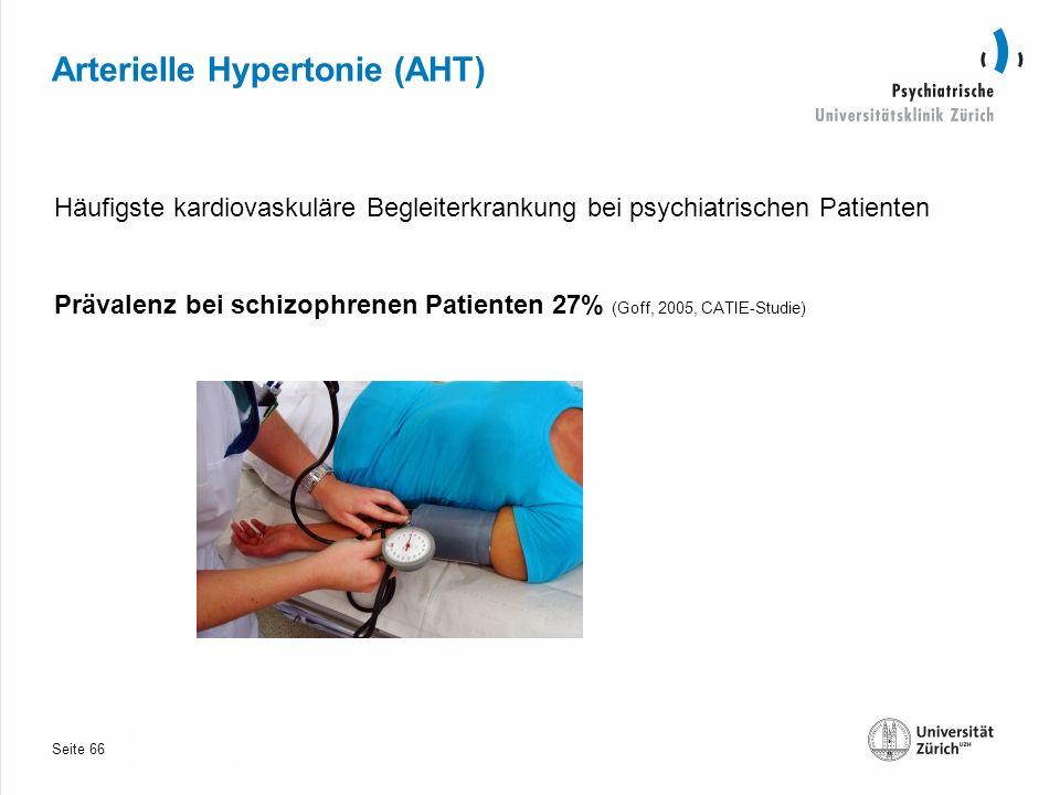 Seite 30.10.2013 Arterielle Hypertonie (AHT) Häufigste kardiovaskuläre Begleiterkrankung bei psychiatrischen Patienten Prävalenz bei schizophrenen Patienten 27% (Goff, 2005, CATIE-Studie) 66