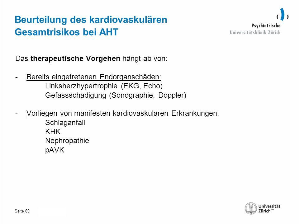 Seite 30.10.2013 Beurteilung des kardiovaskulären Gesamtrisikos bei AHT Das therapeutische Vorgehen hängt ab von: -Bereits eingetretenen Endorganschäden: Linksherzhypertrophie (EKG, Echo) Gefässschädigung (Sonographie, Doppler) -Vorliegen von manifesten kardiovaskulären Erkrankungen: Schlaganfall KHK Nephropathie pAVK 69