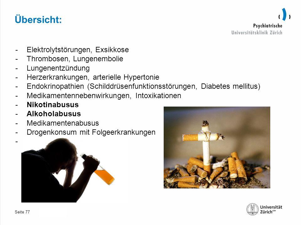 Seite 30.10.2013 Übersicht: -Elektrolytstörungen, Exsikkose -Thrombosen, Lungenembolie -Lungenentzündung -Herzerkrankungen, arterielle Hypertonie -Endokrinopathien (Schilddrüsenfunktionsstörungen, Diabetes mellitus) -Medikamentennebenwirkungen, Intoxikationen -Nikotinabusus -Alkoholabusus -Medikamentenabusus -Drogenkonsum mit Folgeerkrankungen -Hauterkrankungen 77
