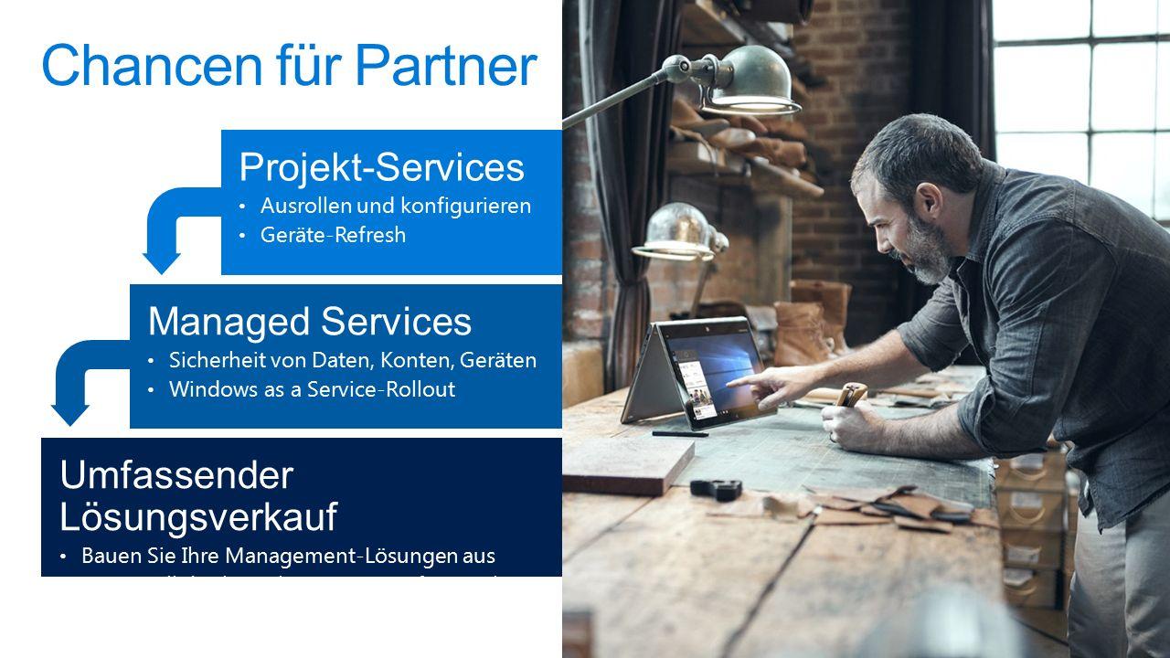 Projekt-Services Ausrollen und konfigurieren Geräte-Refresh Managed Services Sicherheit von Daten, Konten, Geräten Windows as a Service-Rollout Umfassender Lösungsverkauf Bauen Sie Ihre Management-Lösungen aus Cross-Sell des kompletten Microsoft-Angebots durch CSP