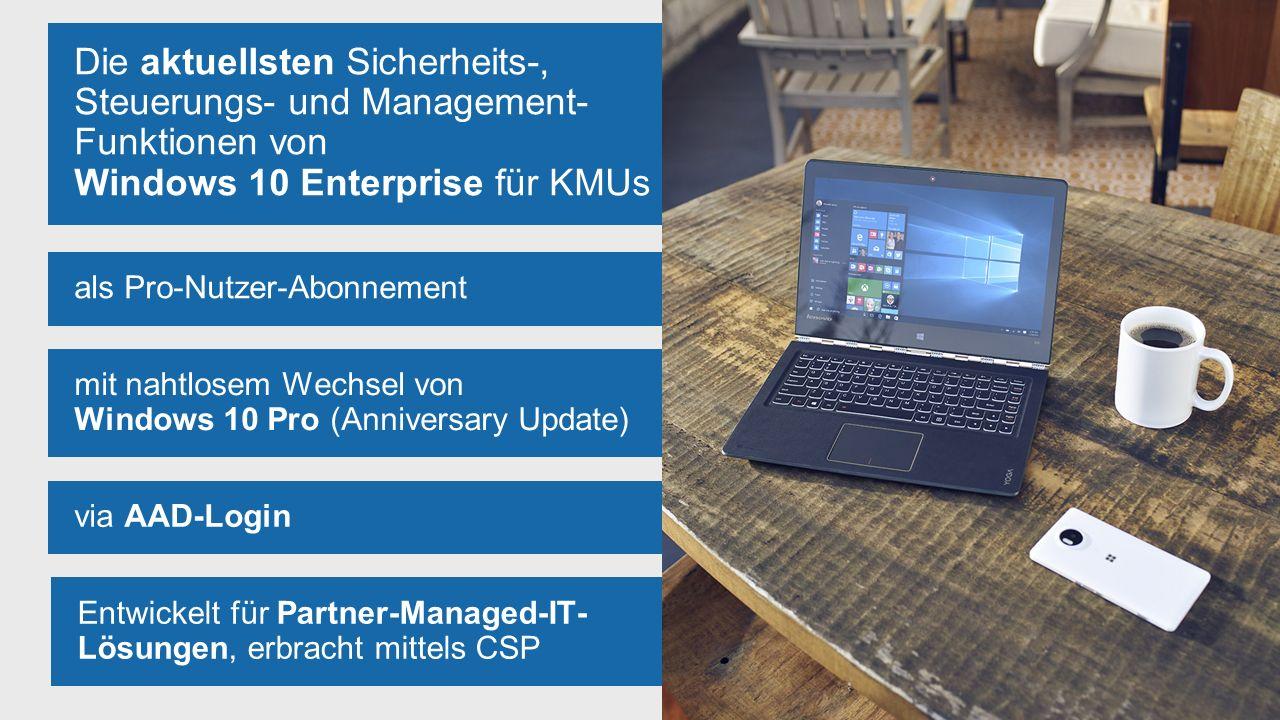 Die aktuellsten Sicherheits-, Steuerungs- und Management- Funktionen von Windows 10 Enterprise für KMUs mit nahtlosem Wechsel von Windows 10 Pro (Anniversary Update) als Pro-Nutzer-Abonnement Entwickelt für Partner-Managed-IT- Lösungen, erbracht mittels CSP via AAD-Login