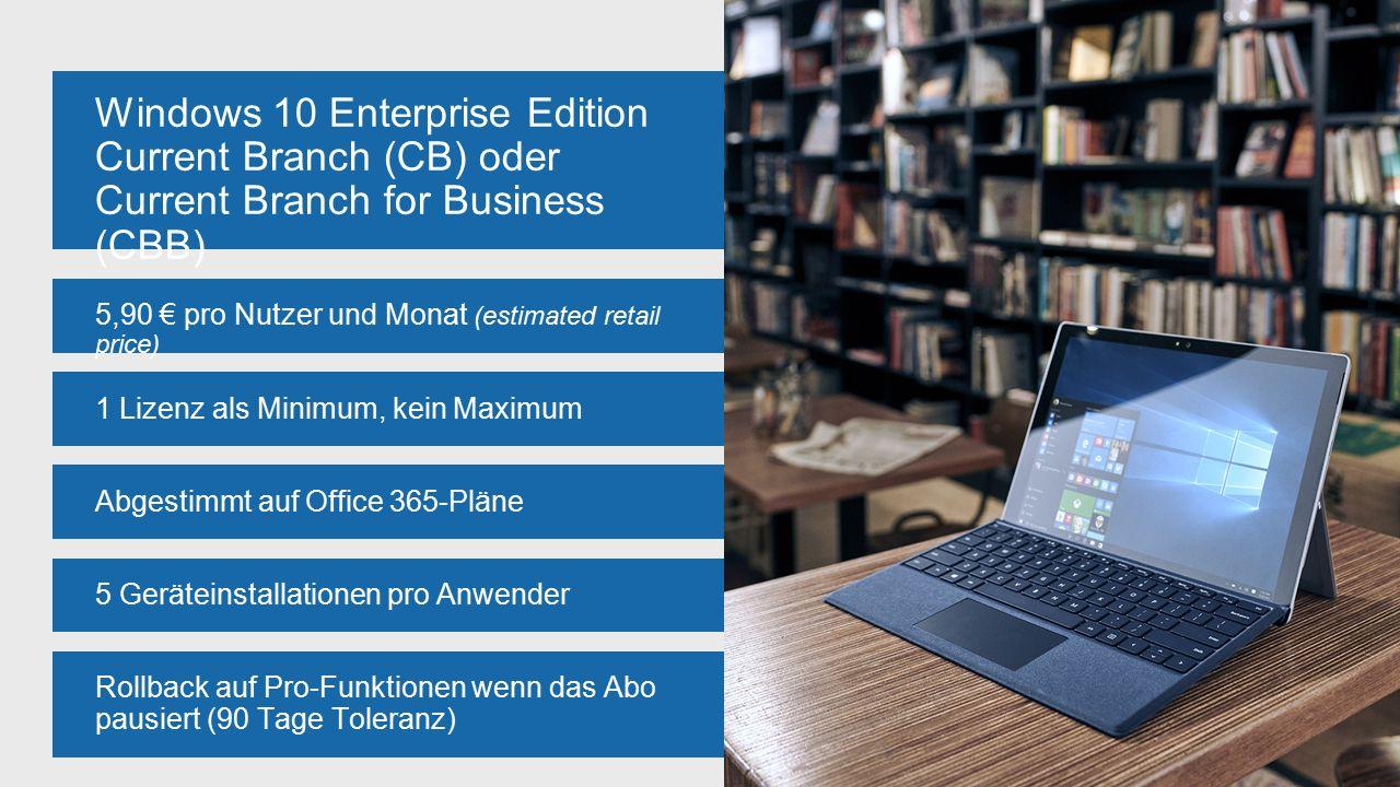 Windows 10 Enterprise Edition Current Branch (CB) oder Current Branch for Business (CBB) 5 Geräteinstallationen pro Anwender 1 Lizenz als Minimum, kein Maximum 5,90 € pro Nutzer und Monat (estimated retail price) Abgestimmt auf Office 365-Pläne Rollback auf Pro-Funktionen wenn das Abo pausiert (90 Tage Toleranz)