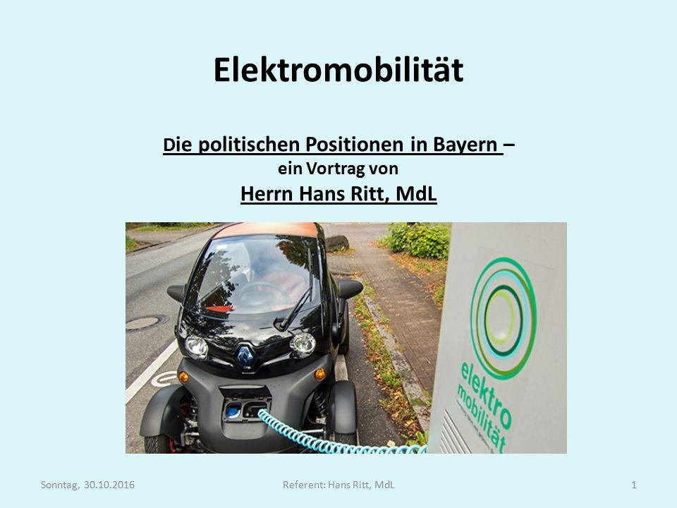 Elektromobilität D ie politischen Positionen in Bayern – ein Vortrag von Herrn Hans Ritt, MdL Sonntag, 30.10.2016Referent: Hans Ritt, MdL1