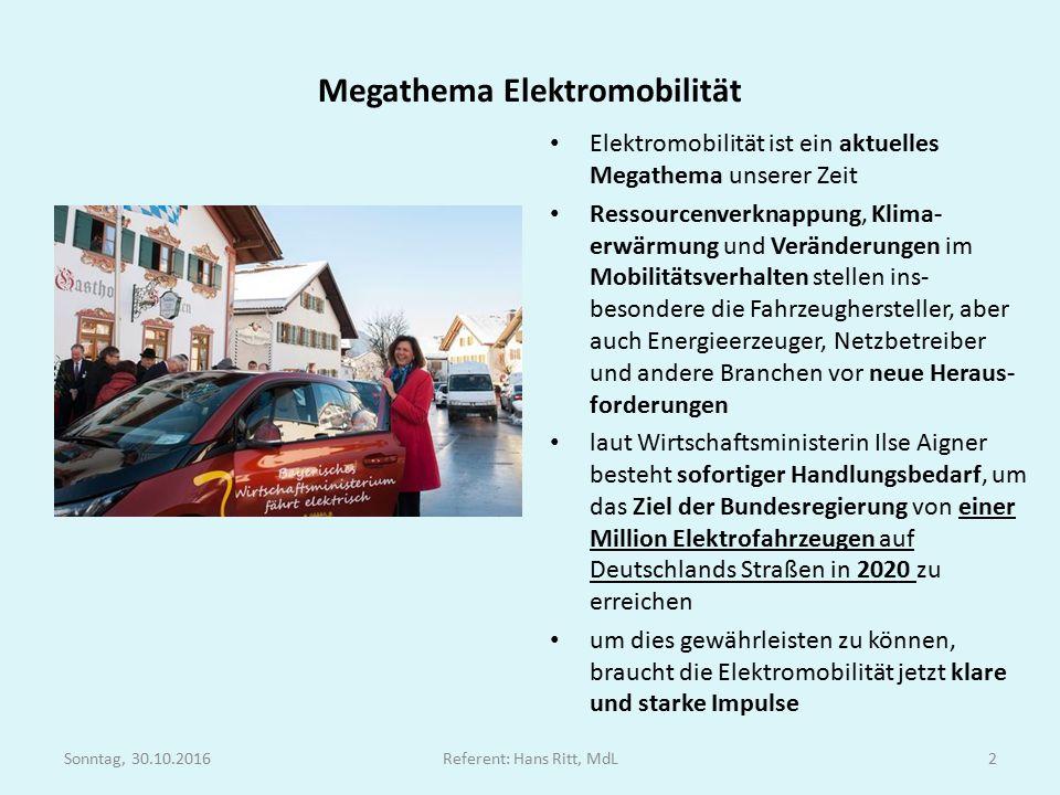 Megathema Elektromobilität Elektromobilität ist ein aktuelles Megathema unserer Zeit Ressourcenverknappung, Klima- erwärmung und Veränderungen im Mobilitätsverhalten stellen ins- besondere die Fahrzeughersteller, aber auch Energieerzeuger, Netzbetreiber und andere Branchen vor neue Heraus- forderungen laut Wirtschaftsministerin Ilse Aigner besteht sofortiger Handlungsbedarf, um das Ziel der Bundesregierung von einer Million Elektrofahrzeugen auf Deutschlands Straßen in 2020 zu erreichen um dies gewährleisten zu können, braucht die Elektromobilität jetzt klare und starke Impulse Sonntag, 30.10.2016Referent: Hans Ritt, MdL2