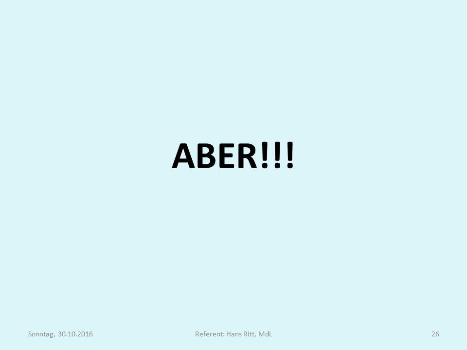 ABER!!! Sonntag, 30.10.2016Referent: Hans Ritt, MdL26