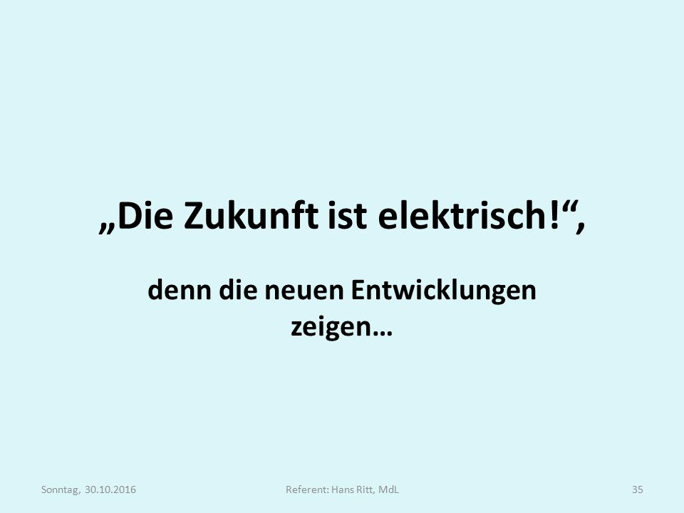 """""""Die Zukunft ist elektrisch! , denn die neuen Entwicklungen zeigen… Sonntag, 30.10.2016Referent: Hans Ritt, MdL35"""