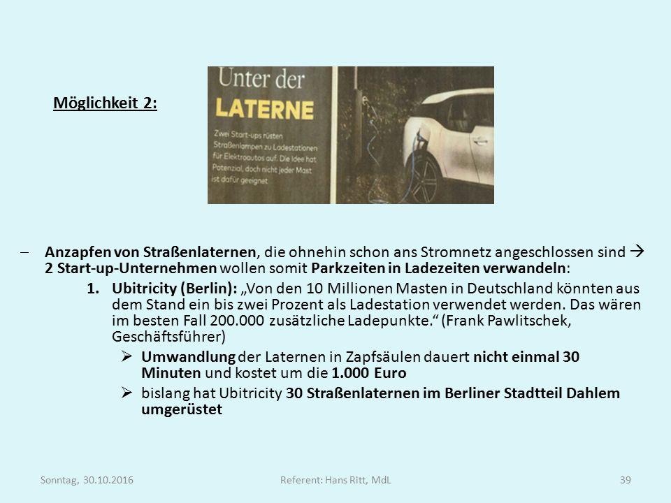"""Möglichkeit 2:  Anzapfen von Straßenlaternen, die ohnehin schon ans Stromnetz angeschlossen sind  2 Start-up-Unternehmen wollen somit Parkzeiten in Ladezeiten verwandeln: 1.Ubitricity (Berlin): """"Von den 10 Millionen Masten in Deutschland könnten aus dem Stand ein bis zwei Prozent als Ladestation verwendet werden."""