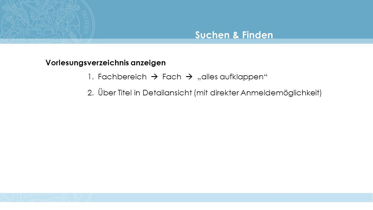 """Suchen & Finden Vorlesungsverzeichnis anzeigen 1.Fachbereich  Fach  """"alles aufklappen 2.Über Titel in Detailansicht (mit direkter Anmeldemöglichkeit)"""